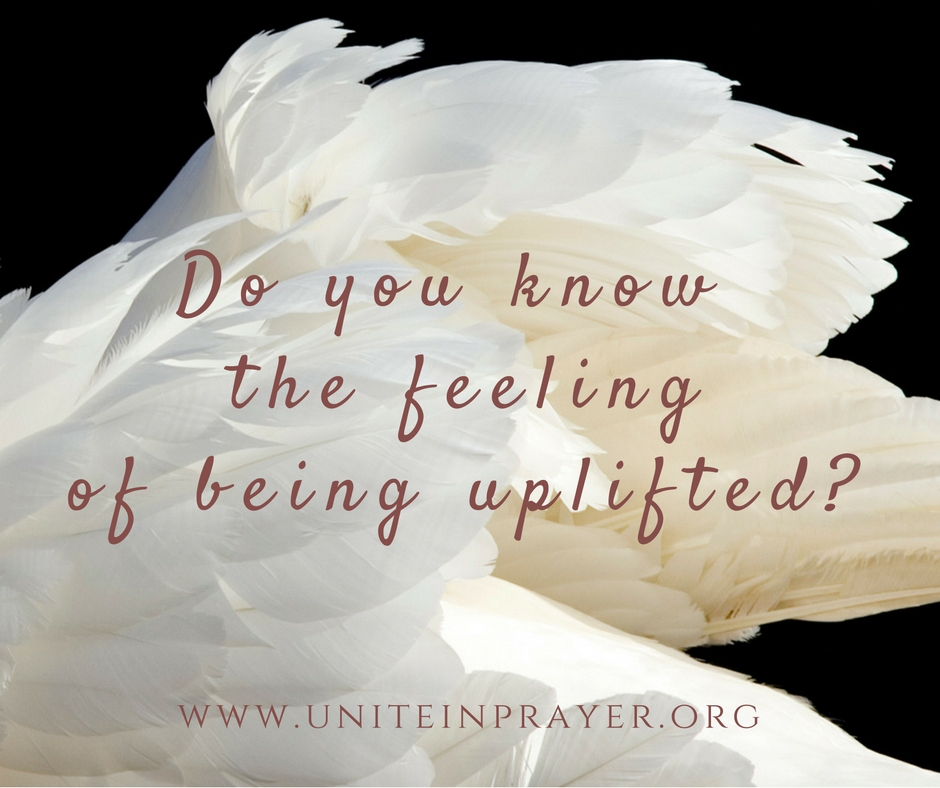 Do you know the feeling of being uplifted?