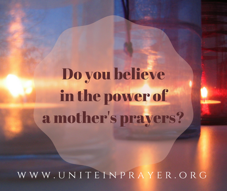 Do you believe in the power of a mother's prayers?