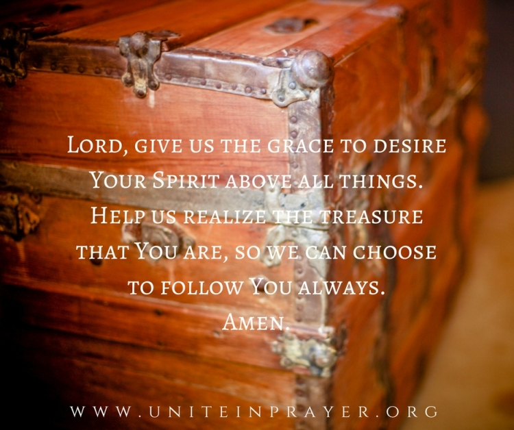 Lord help us desire Your spirit above all things! Help us realize the treasure that You are.